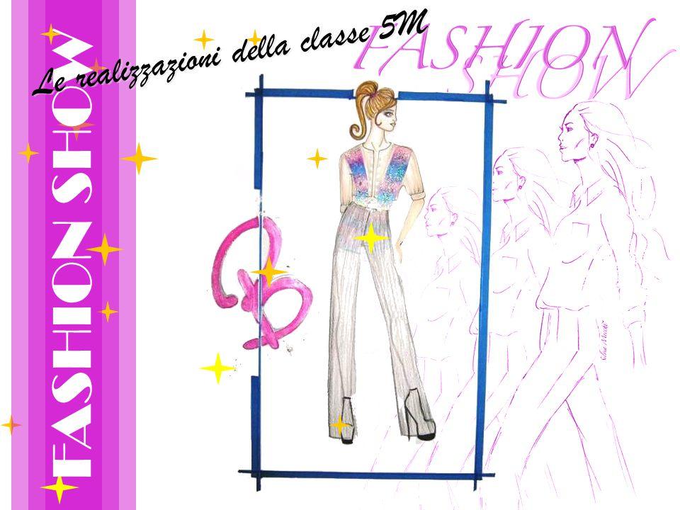 FASHION SHOW Le realizzazioni della classe 5M