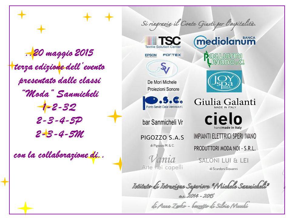 ..20 maggio 2015 terza edizione dell'evento presentato dalle classi Moda Sanmicheli 1-2-3Q 2-3-4-5P 2-3-4-5M con la collaborazione di....20 maggio 2015 terza edizione dell'evento presentato dalle classi Moda Sanmicheli 1-2-3Q 2-3-4-5P 2-3-4-5M con la collaborazione di..