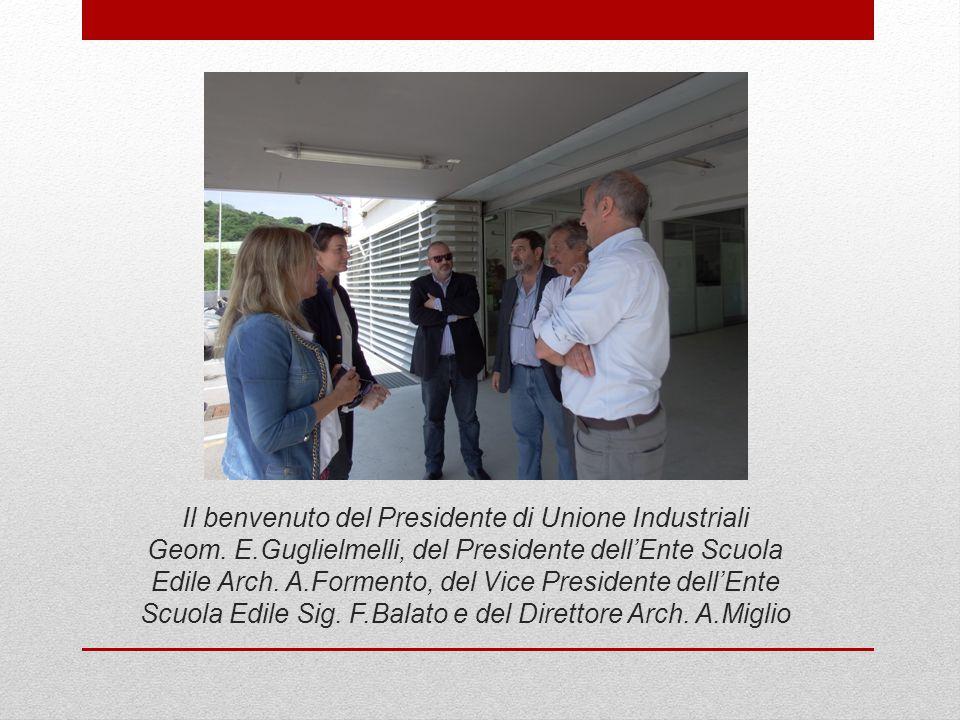 Il benvenuto del Presidente di Unione Industriali Geom. E.Guglielmelli, del Presidente dell'Ente Scuola Edile Arch. A.Formento, del Vice Presidente de