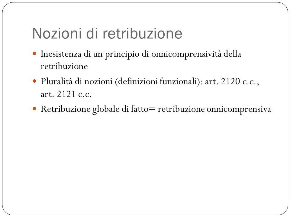 Nozioni di retribuzione Inesistenza di un principio di onnicomprensività della retribuzione Pluralità di nozioni (definizioni funzionali): art.