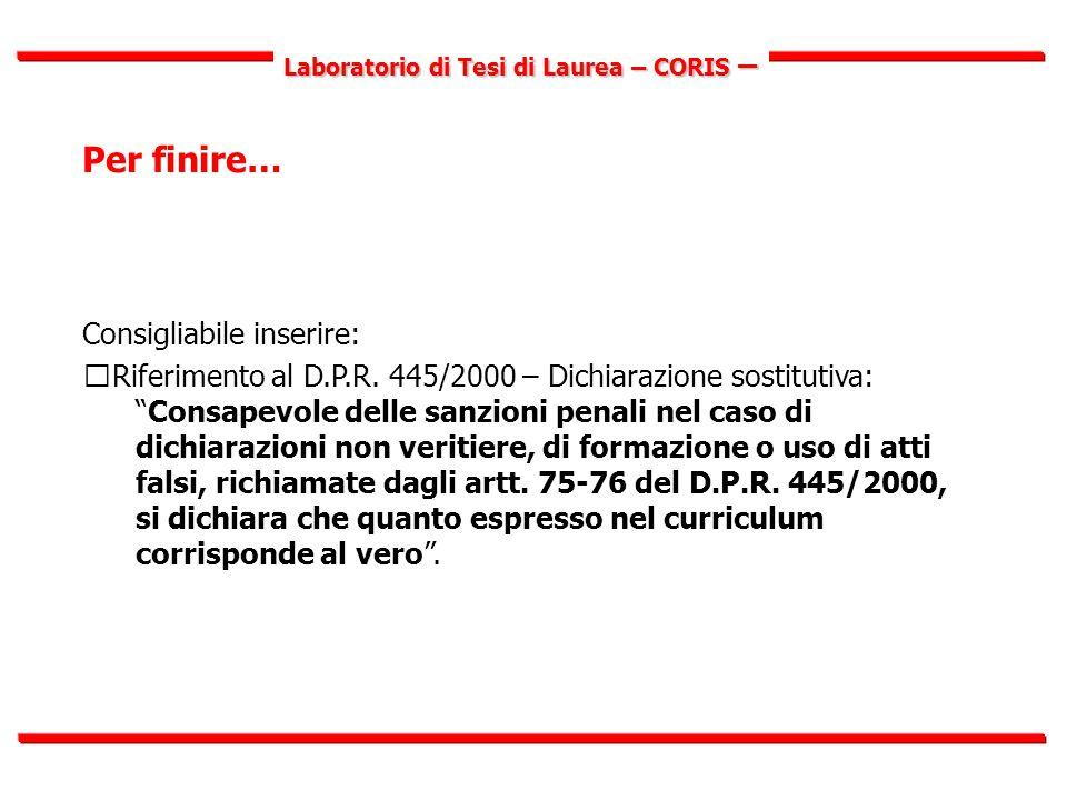 Laboratorio di Tesi di Laurea – CORIS – Per finire… Consigliabile inserire:  Riferimento al D.P.R.
