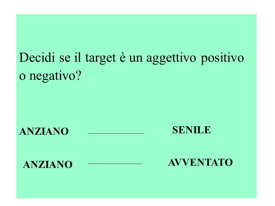 Decidi se il target è un aggettivo positivo o negativo? ANZIANO SENILE ANZIANO AVVENTATO