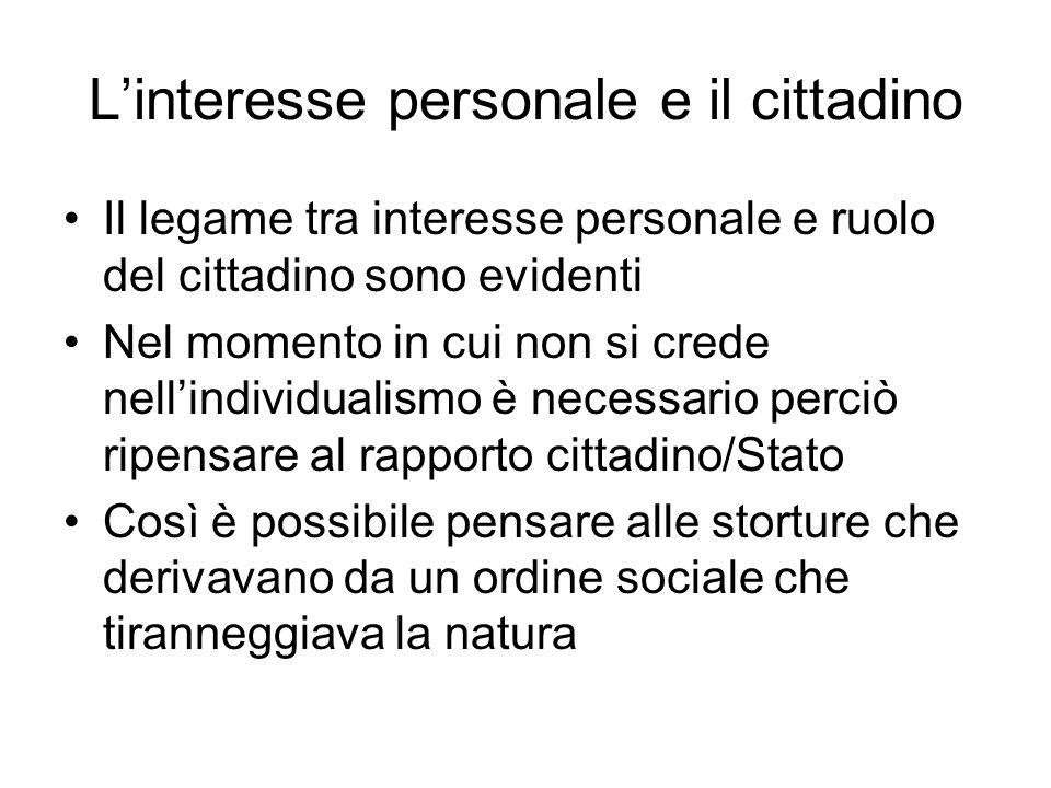 L'interesse personale e il cittadino Il legame tra interesse personale e ruolo del cittadino sono evidenti Nel momento in cui non si crede nell'indivi