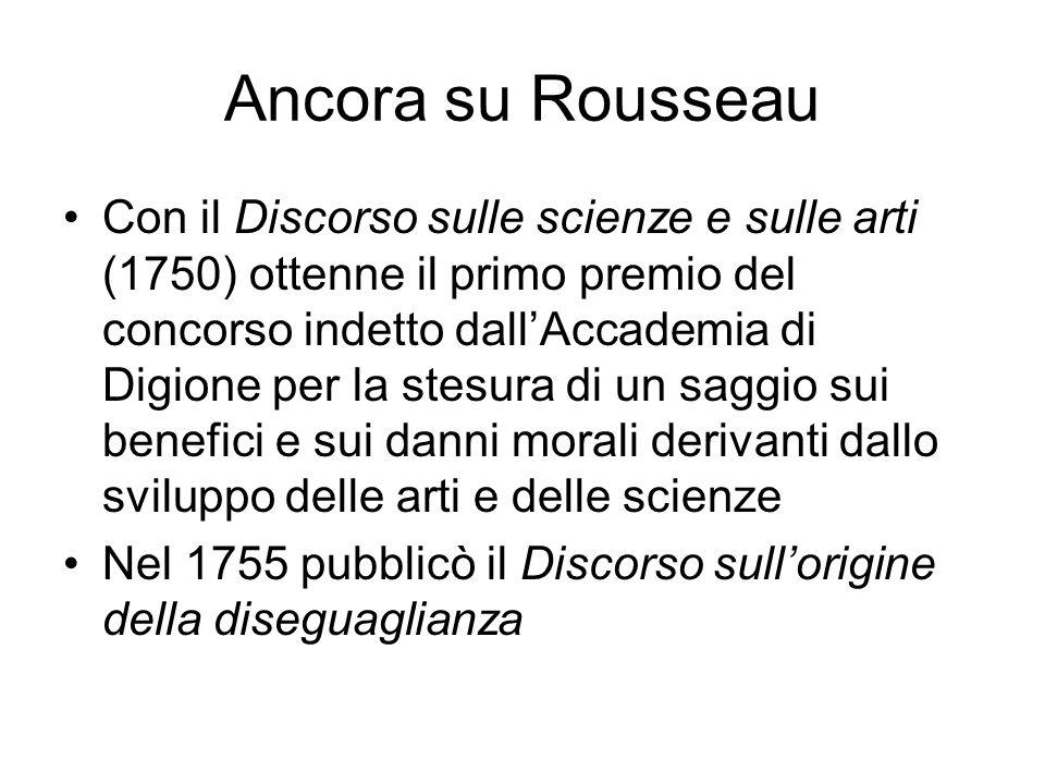 Ancora su Rousseau Con il Discorso sulle scienze e sulle arti (1750) ottenne il primo premio del concorso indetto dall'Accademia di Digione per la stesura di un saggio sui benefici e sui danni morali derivanti dallo sviluppo delle arti e delle scienze Nel 1755 pubblicò il Discorso sull'origine della diseguaglianza