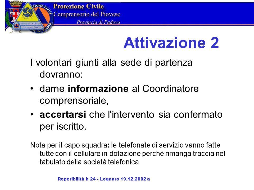 Attivazione 2 I volontari giunti alla sede di partenza dovranno: darne informazione al Coordinatore comprensoriale, accertarsi che l'intervento sia confermato per iscritto.