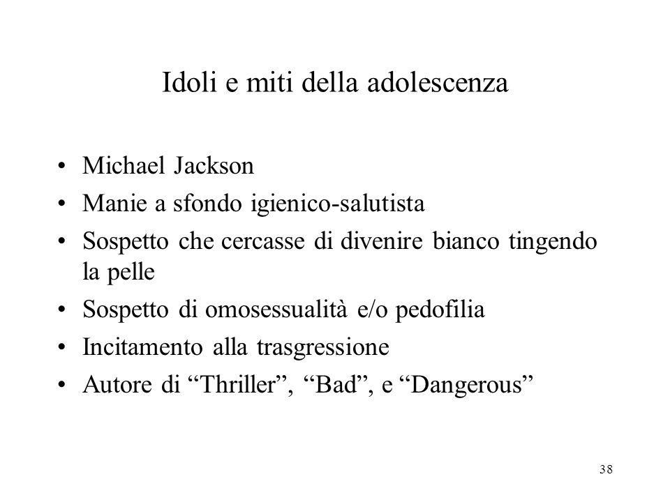 38 Idoli e miti della adolescenza Michael Jackson Manie a sfondo igienico-salutista Sospetto che cercasse di divenire bianco tingendo la pelle Sospetto di omosessualità e/o pedofilia Incitamento alla trasgressione Autore di Thriller , Bad , e Dangerous