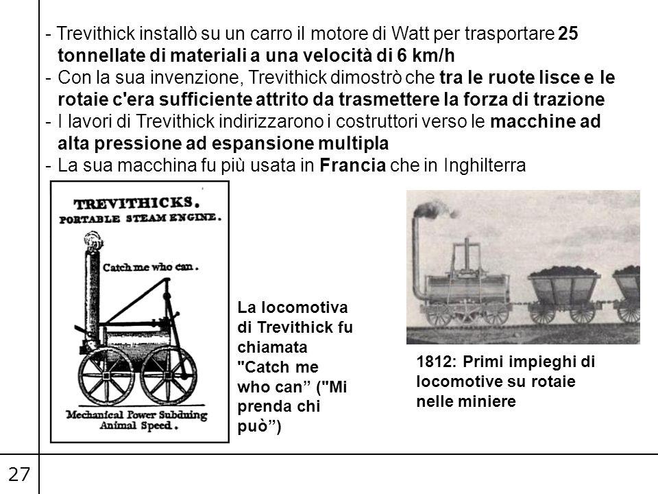 27 - Trevithick installò su un carro il motore di Watt per trasportare 25 tonnellate di materiali a una velocità di 6 km/h -Con la sua invenzione, Tre