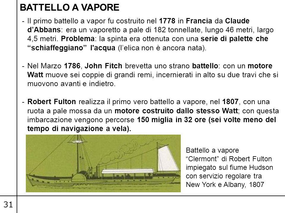 31 -Il primo battello a vapor fu costruito nel 1778 in Francia da Claude d'Abbans: era un vaporetto a pale di 182 tonnellate, lungo 46 metri, largo 4,