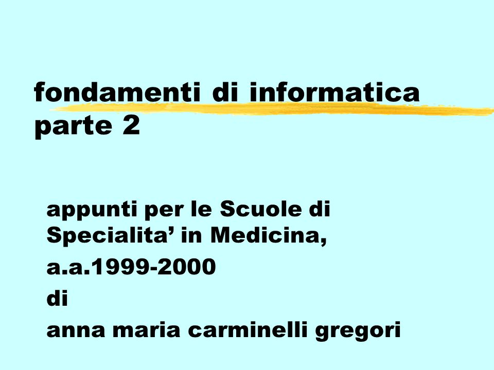 fondamenti di informatica parte 2 appunti per le Scuole di Specialita' in Medicina, a.a.1999-2000 di anna maria carminelli gregori