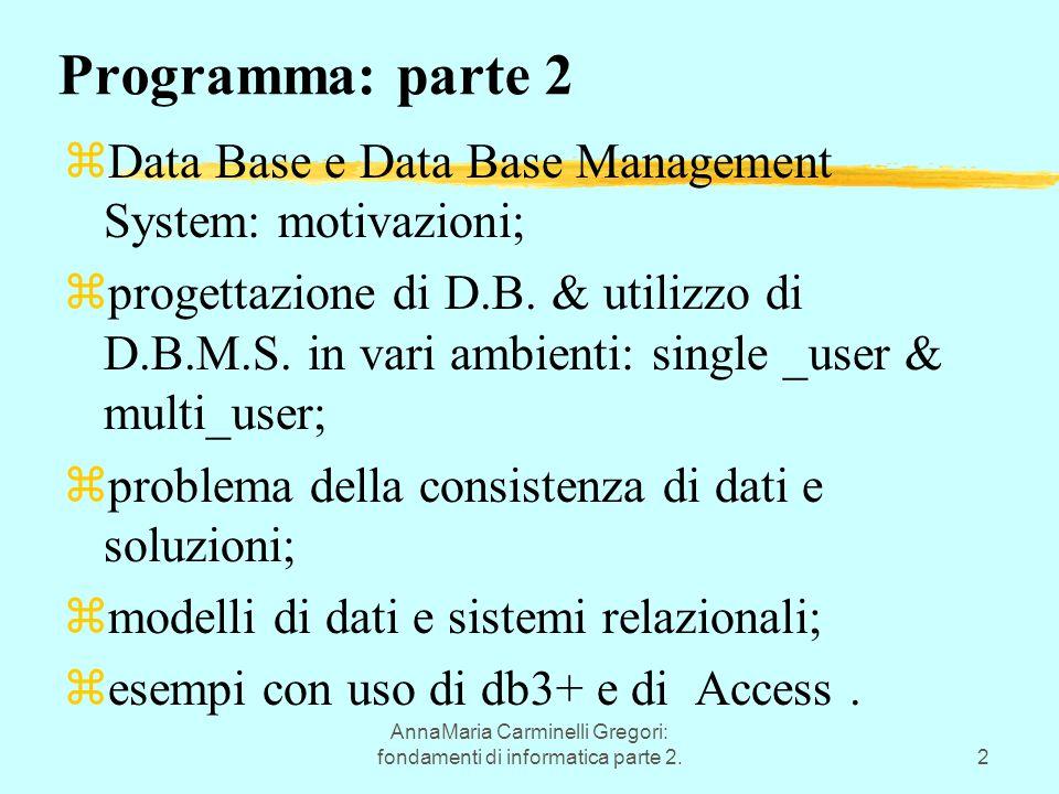 AnnaMaria Carminelli Gregori: fondamenti di informatica parte 2.2 Programma: parte 2 zData Base e Data Base Management System: motivazioni; zprogettaz