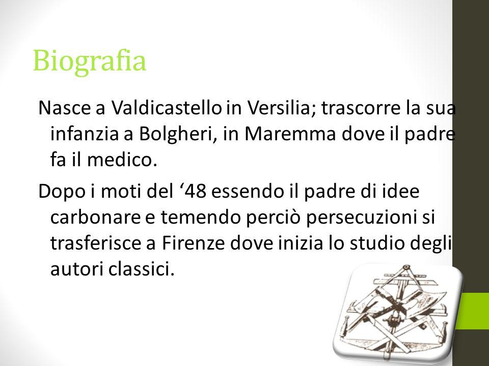 Biografia Nasce a Valdicastello in Versilia; trascorre la sua infanzia a Bolgheri, in Maremma dove il padre fa il medico. Dopo i moti del '48 essendo
