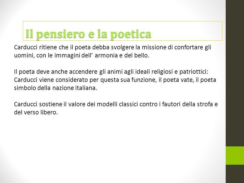 Carducci ritiene che il poeta debba svolgere la missione di confortare gli uomini, con le immagini dell' armonia e del bello. Il poeta deve anche acce