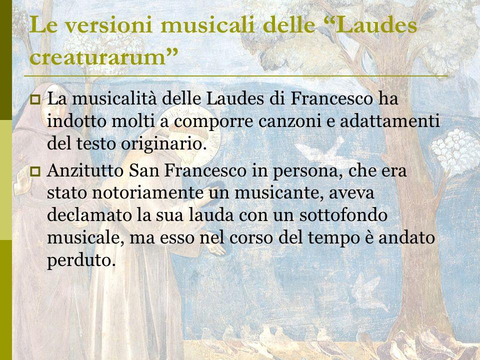 Le versioni musicali delle Laudes creaturarum  La musicalità delle Laudes di Francesco ha indotto molti a comporre canzoni e adattamenti del testo originario.