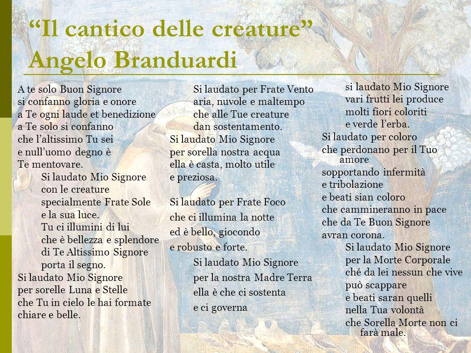 Il cantico delle creature Angelo Branduardi A te solo Buon Signore si confanno gloria e onore a Te ogni laude et benedizione a Te solo si confanno che l'altissimo Tu sei e null'uomo degno è Te mentovare.