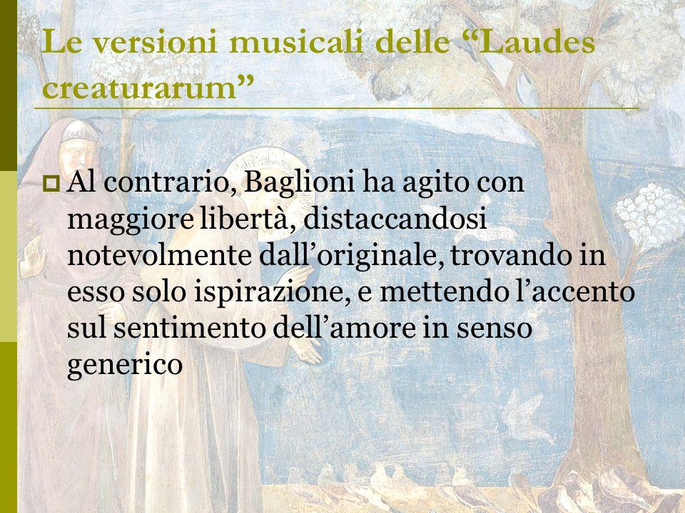  Al contrario, Baglioni ha agito con maggiore libertà, distaccandosi notevolmente dall'originale, trovando in esso solo ispirazione, e mettendo l'accento sul sentimento dell'amore in senso generico Le versioni musicali delle Laudes creaturarum