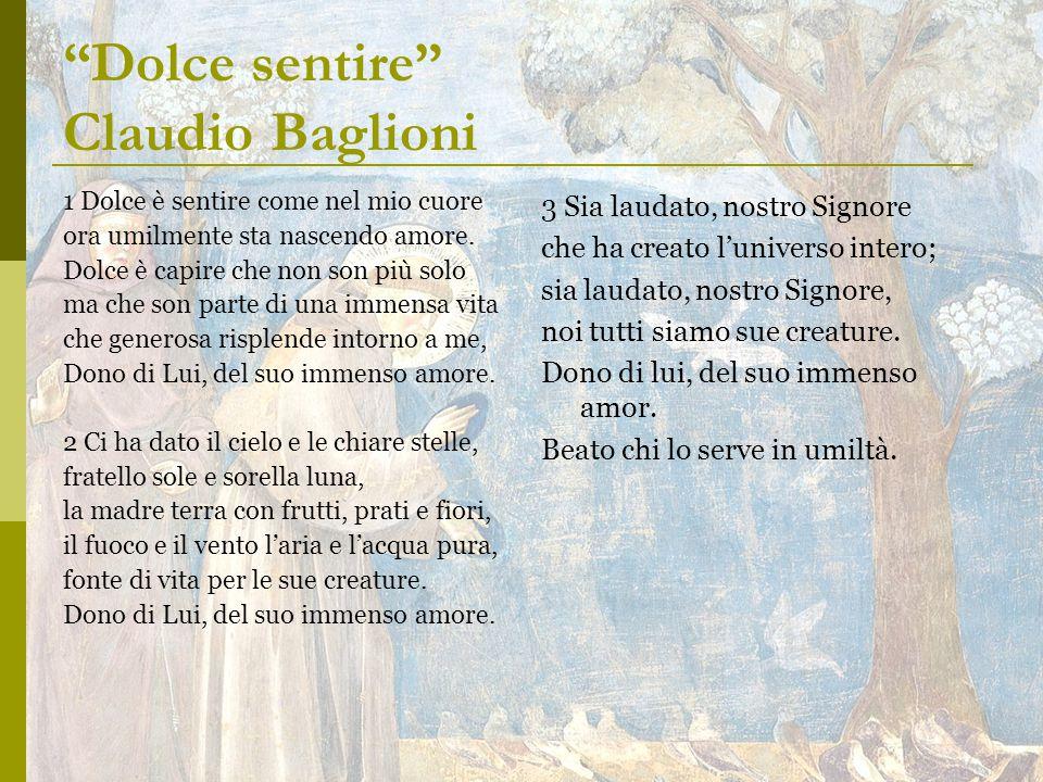 Dolce sentire Claudio Baglioni 1 Dolce è sentire come nel mio cuore ora umilmente sta nascendo amore.