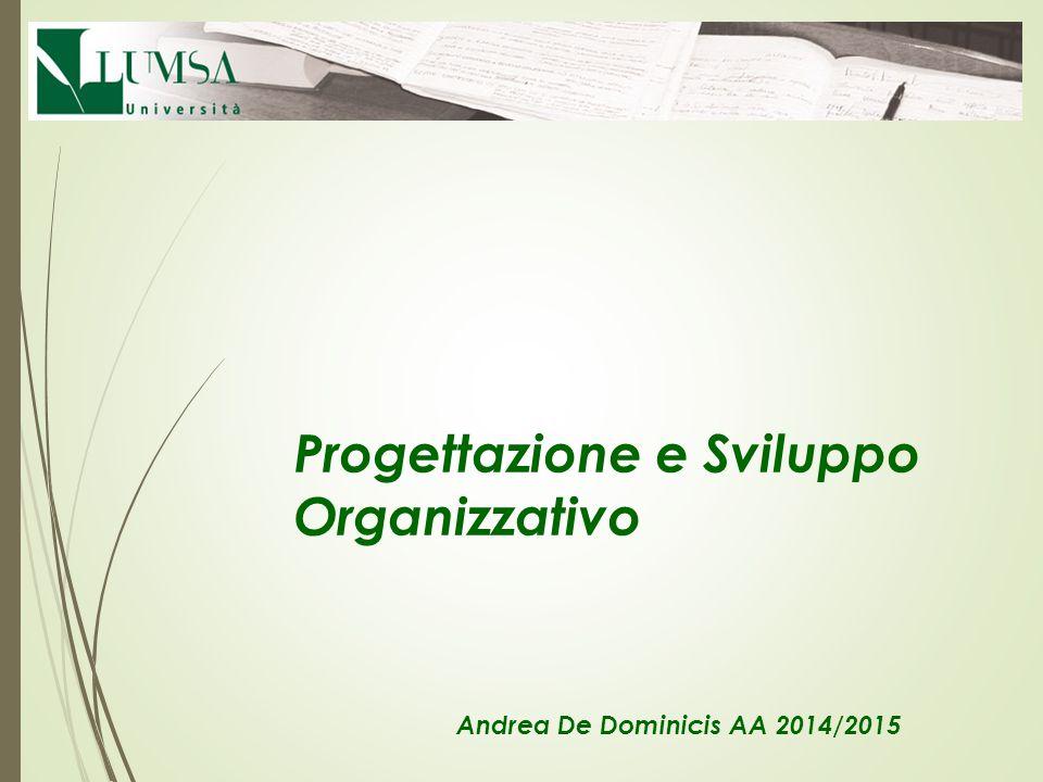 Progettazione e Sviluppo Organizzativo Andrea De Dominicis AA 2014/2015