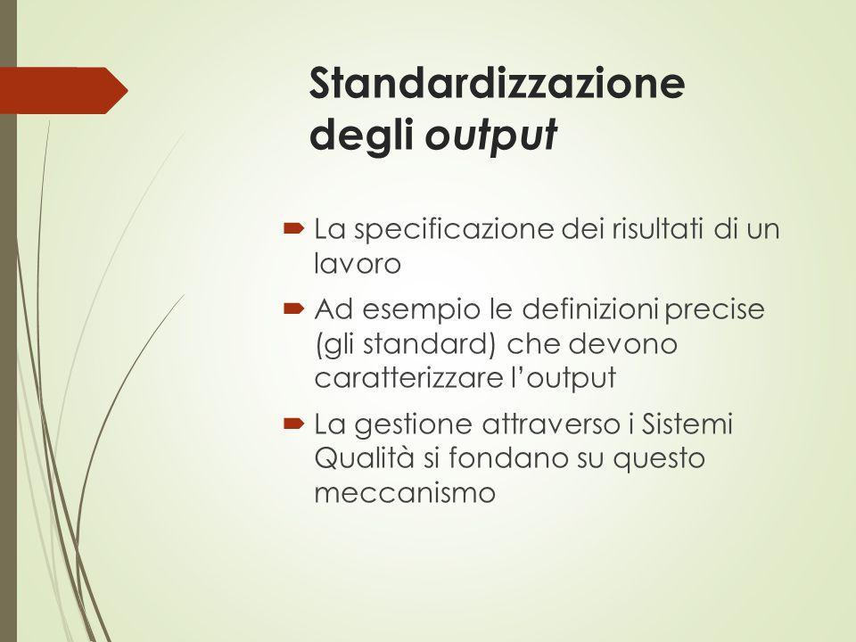Standardizzazione degli output  La specificazione dei risultati di un lavoro  Ad esempio le definizioni precise (gli standard) che devono caratteriz