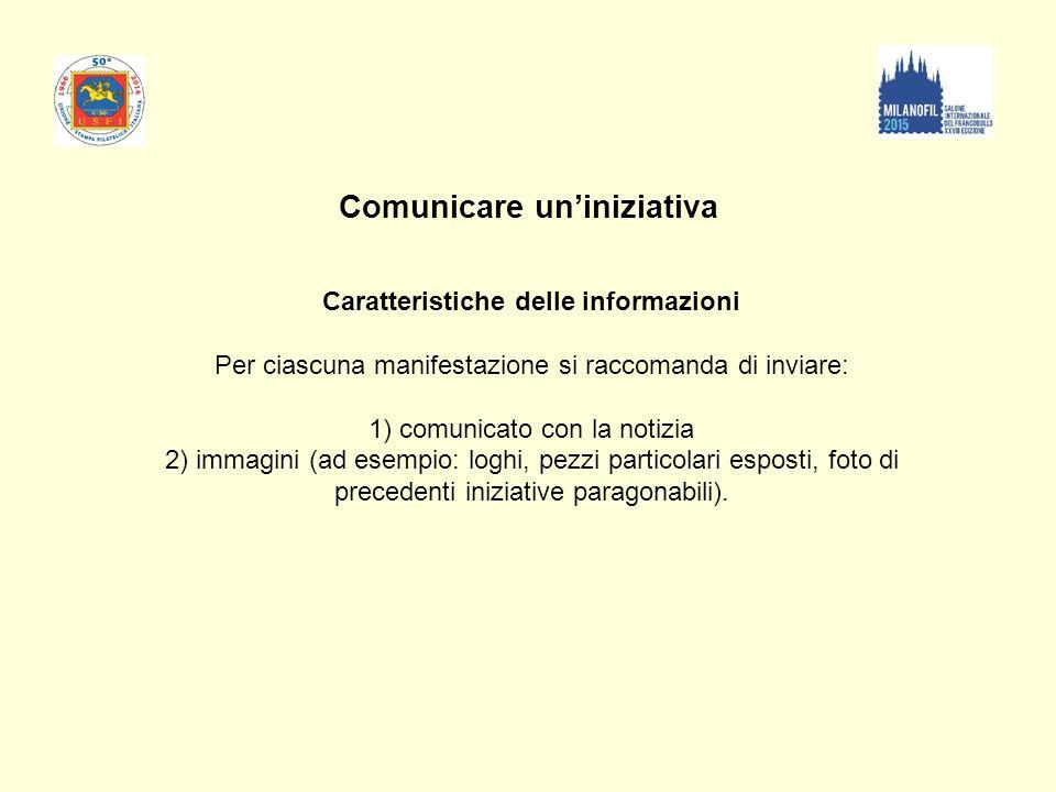 Comunicare un'iniziativa Caratteristiche delle informazioni Per ciascuna manifestazione si raccomanda di inviare: 1) comunicato con la notizia 2) imma