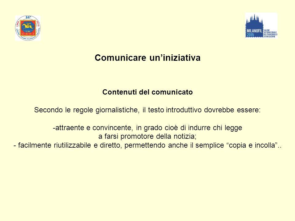 Comunicare un'iniziativa Contenuti del comunicato Secondo le regole giornalistiche, il testo introduttivo dovrebbe essere: -attraente e convincente, i