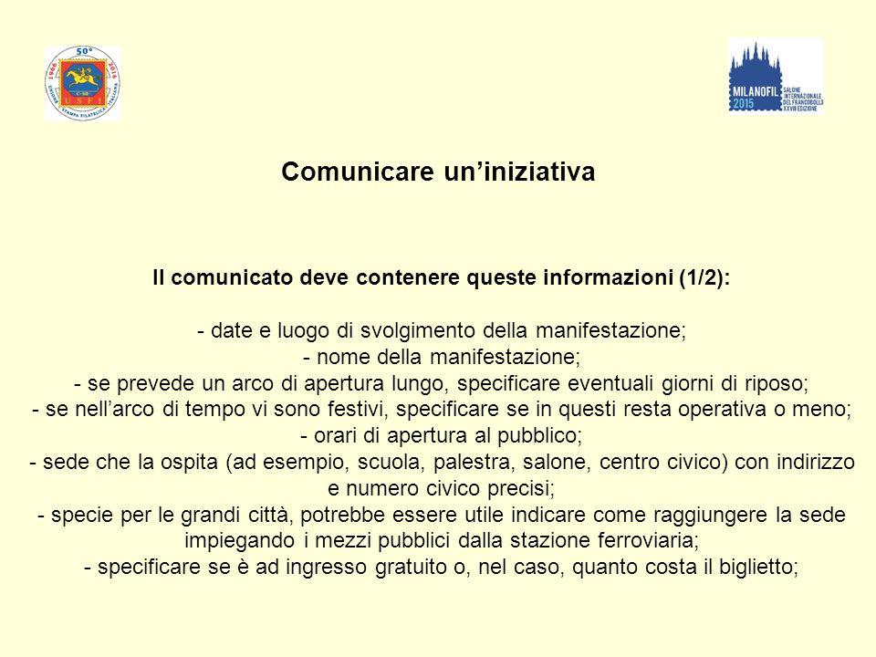 Comunicare un'iniziativa. Il comunicato deve contenere queste informazioni (1/2): - date e luogo di svolgimento della manifestazione; - nome della man