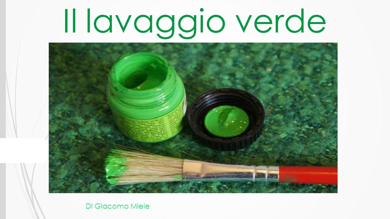 Il concetto del lavaggio verde  L'espressione lavaggio verde deriva da greenwashing, neologismo derivante dalla sincrasi tra green (colore verde, simbolo dell'ecologia) e washing (lavare), è modellato sul verbo to whitewashing (imbiancare).