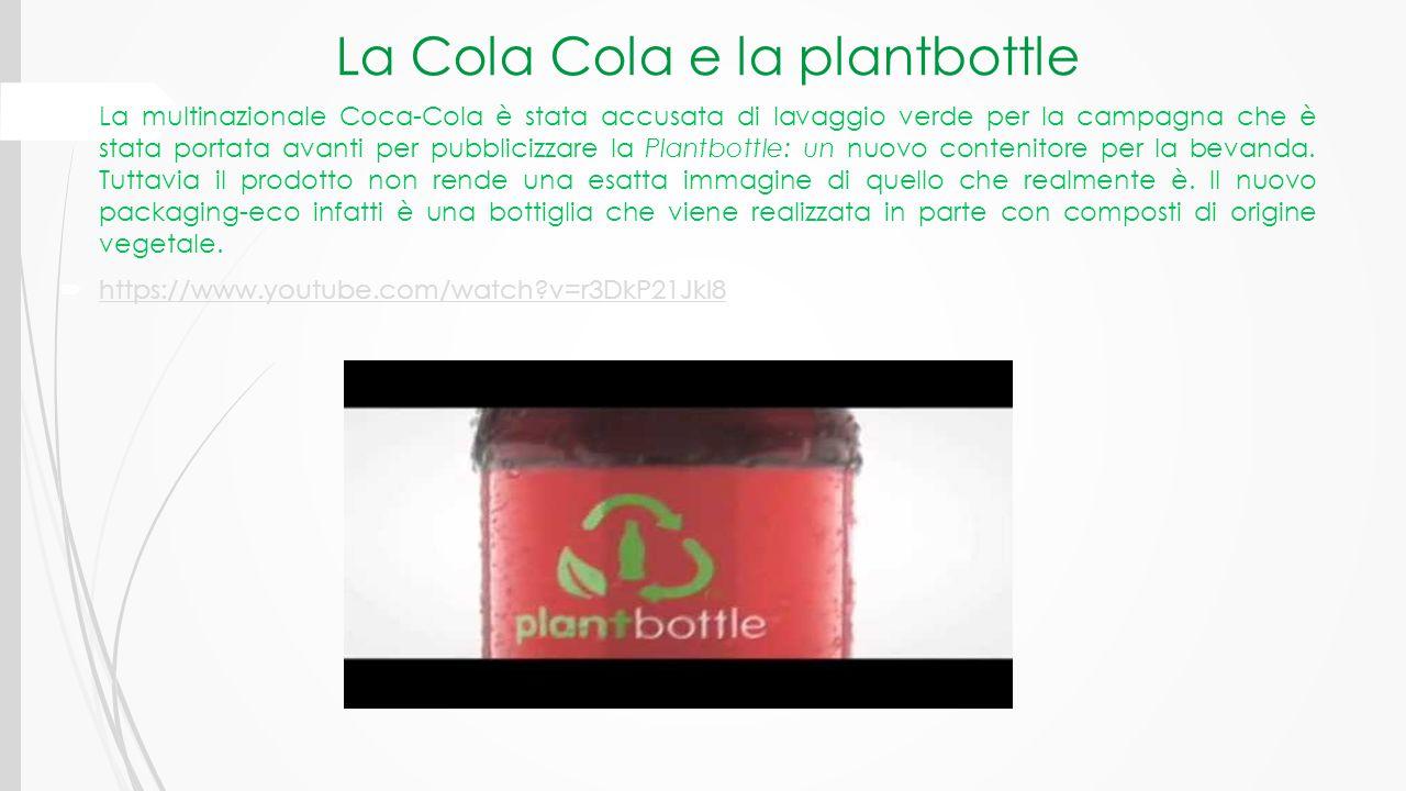 La Cola Cola e la plantbottle  La multinazionale Coca-Cola è stata accusata di lavaggio verde per la campagna che è stata portata avanti per pubblici