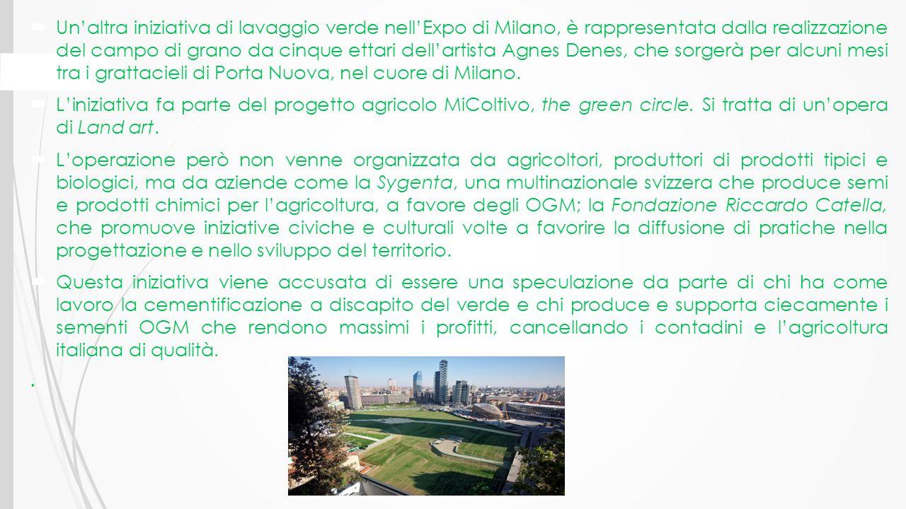  Un'altra iniziativa di lavaggio verde nell'Expo di Milano, è rappresentata dalla realizzazione del campo di grano da cinque ettari dell'artista Agne