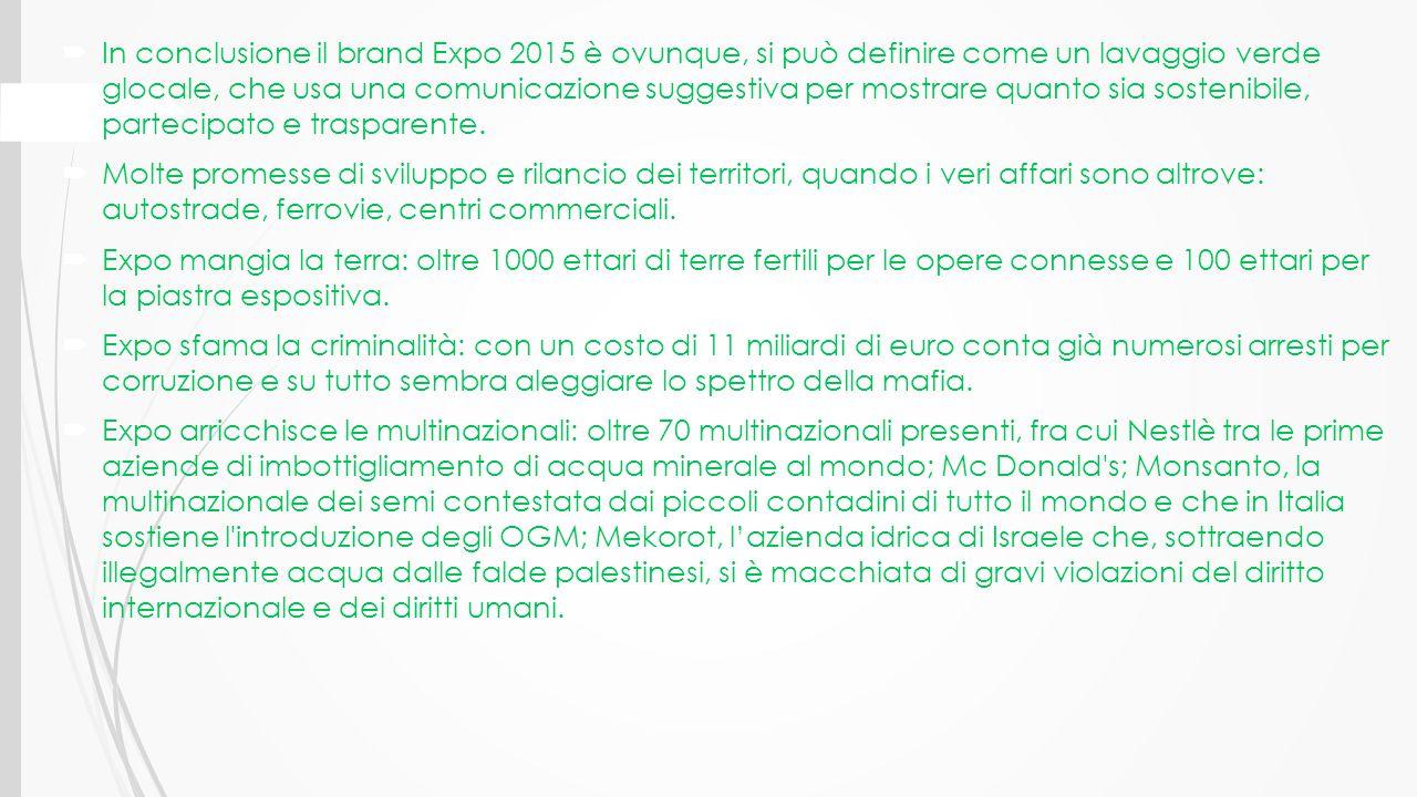  In conclusione il brand Expo 2015 è ovunque, si può definire come un lavaggio verde glocale, che usa una comunicazione suggestiva per mostrare quant