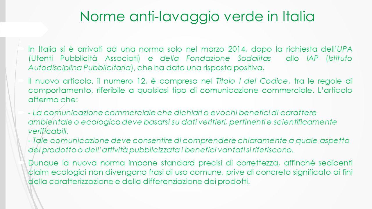 Norme anti-lavaggio verde in Italia  In Italia si è arrivati ad una norma solo nel marzo 2014, dopo la richiesta dell'UPA (Utenti Pubblicità Associat