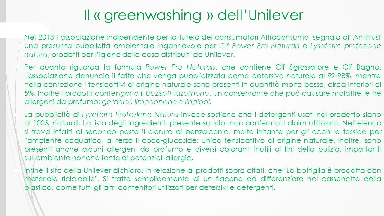 Il « greenwashing » dell'Unilever  Nel 2013 l'associazione indipendente per la tutela dei consumatori Altroconsumo, segnala all'Antitrust una presunt