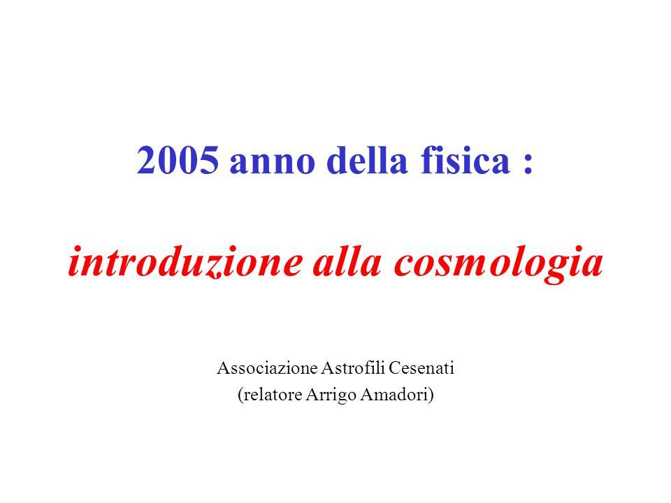 Associazione Astrofili Cesenati (relatore Arrigo Amadori) 2005 anno della fisica : introduzione alla cosmologia