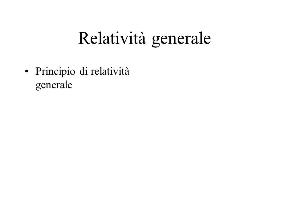 Relatività generale Principio di relatività generale