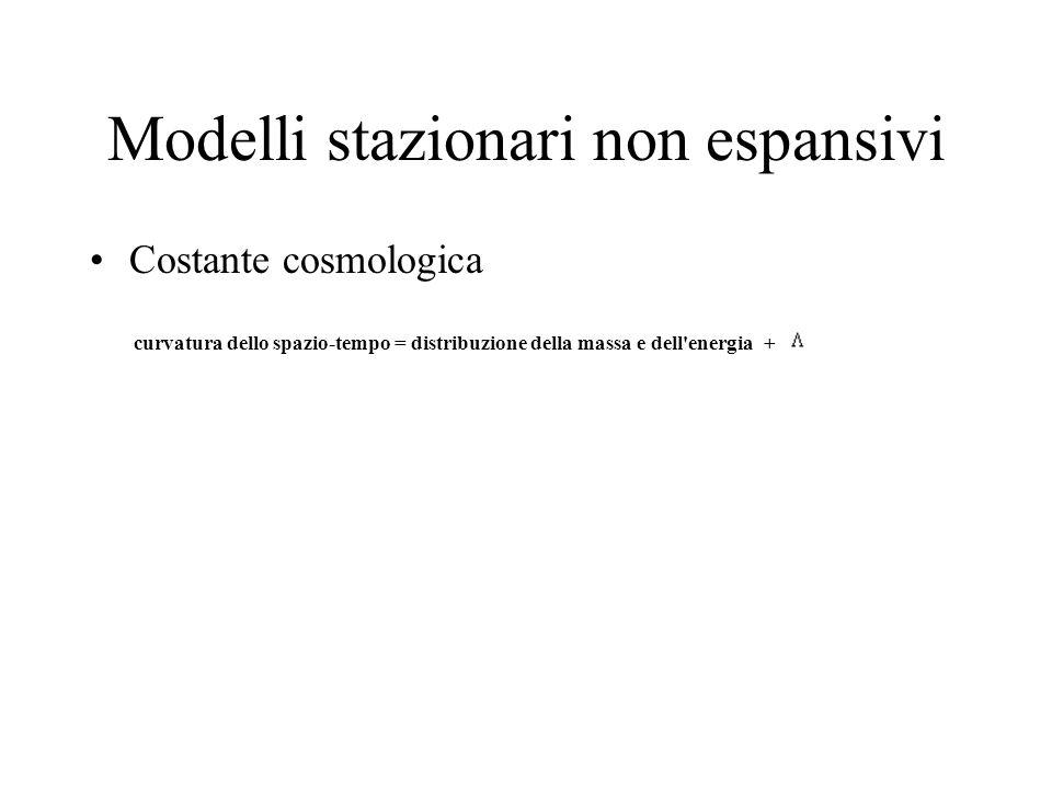 Modelli stazionari non espansivi Costante cosmologica curvatura dello spazio-tempo = distribuzione della massa e dell'energia +