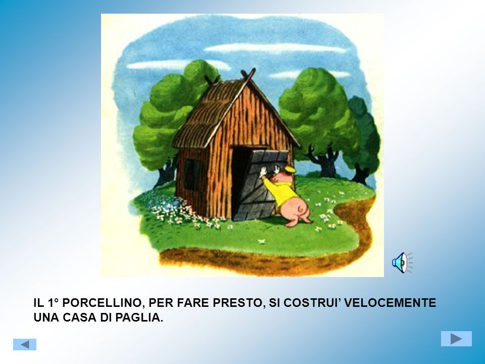 IL 1° PORCELLINO, PER FARE PRESTO, SI COSTRUI' VELOCEMENTE UNA CASA DI PAGLIA.