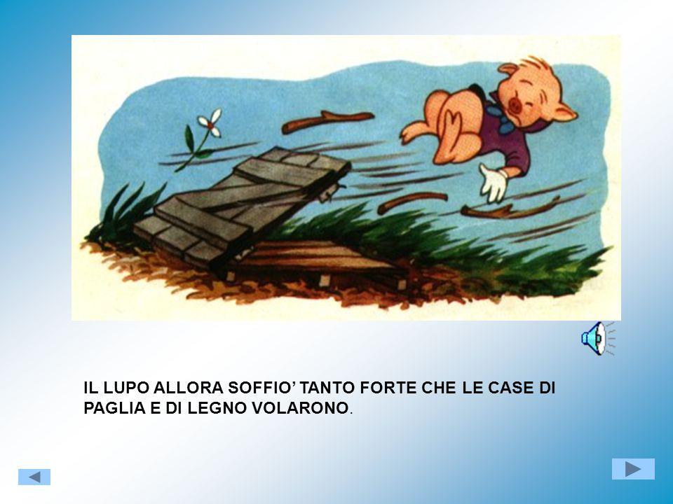 IL LUPO ALLORA SOFFIO' TANTO FORTE CHE LE CASE DI PAGLIA E DI LEGNO VOLARONO.