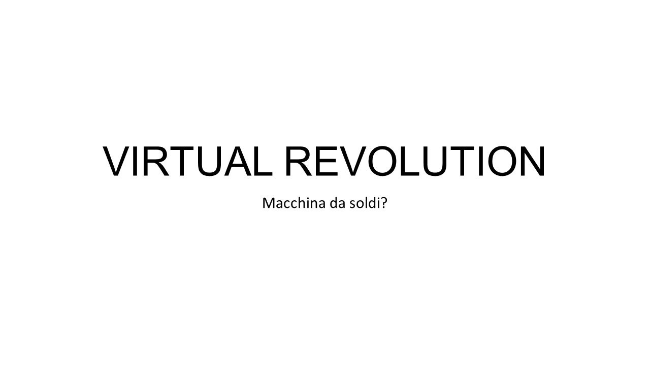 VIRTUAL REVOLUTION Macchina da soldi?