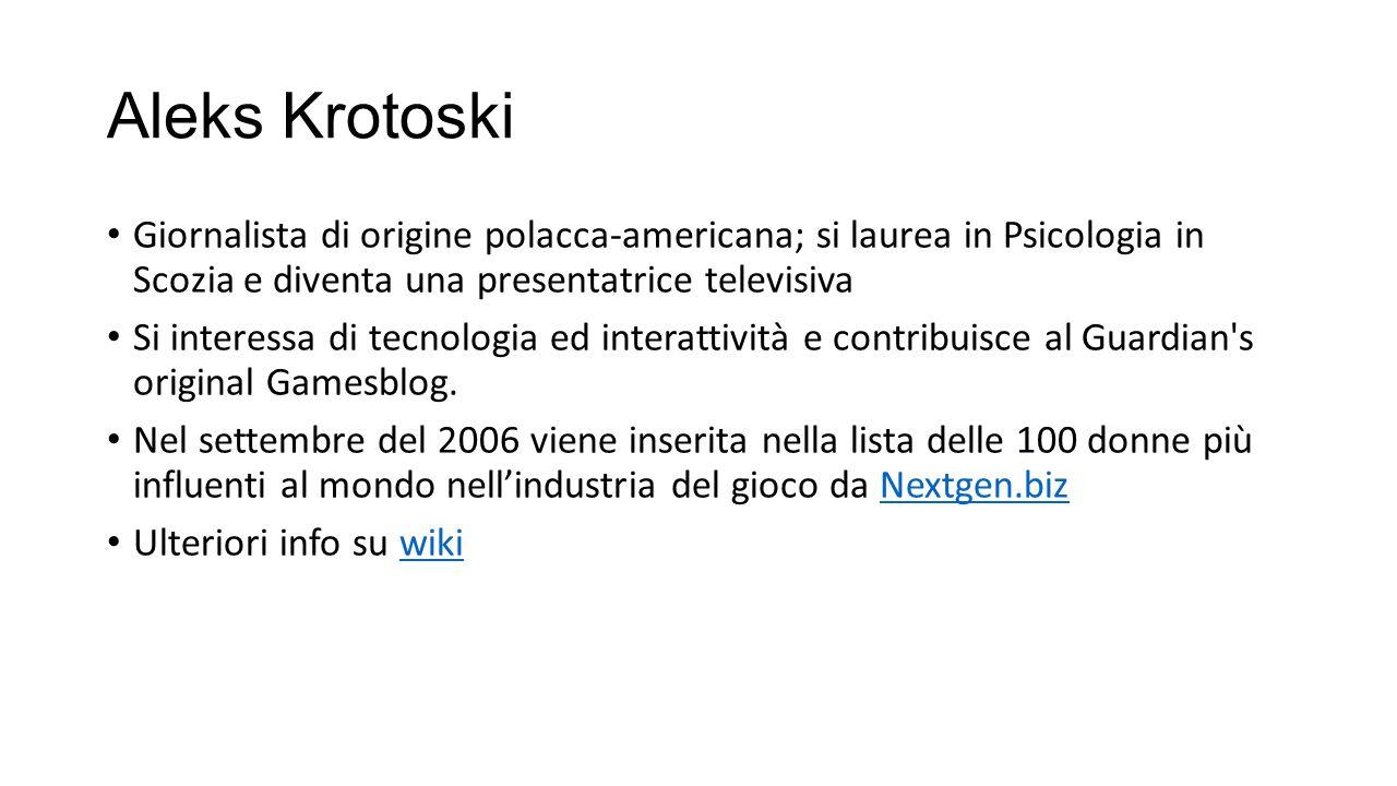 Aleks Krotoski Giornalista di origine polacca-americana; si laurea in Psicologia in Scozia e diventa una presentatrice televisiva Si interessa di tecn