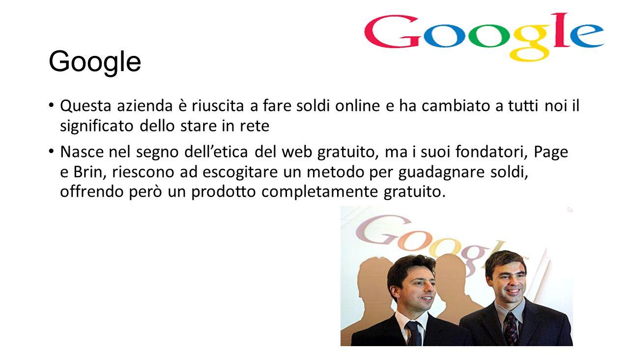 Google Questa azienda è riuscita a fare soldi online e ha cambiato a tutti noi il significato dello stare in rete Nasce nel segno dell'etica del web g