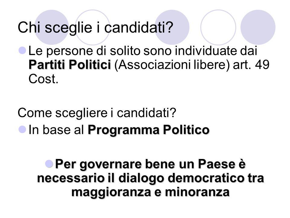 Chi sceglie i candidati? Partiti Politici Le persone di solito sono individuate dai Partiti Politici (Associazioni libere) art. 49 Cost. Come sceglier