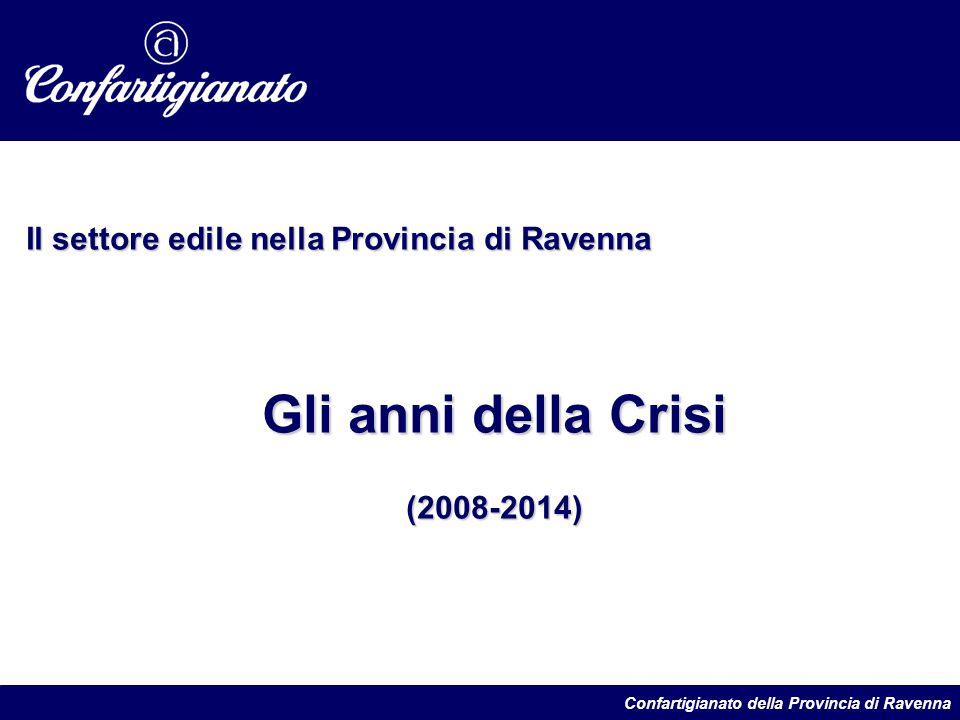 Il settore edile nella Provincia di Ravenna Gli anni della Crisi (2008-2014) Confartigianato della Provincia di Ravenna