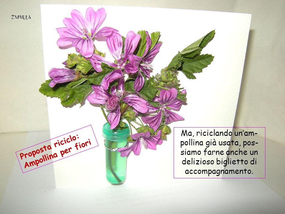 E' facile ravvivare le nostre case: basta raccogliere un maz- zetto di fiori e met- terli in un vaso con dell'acqua.