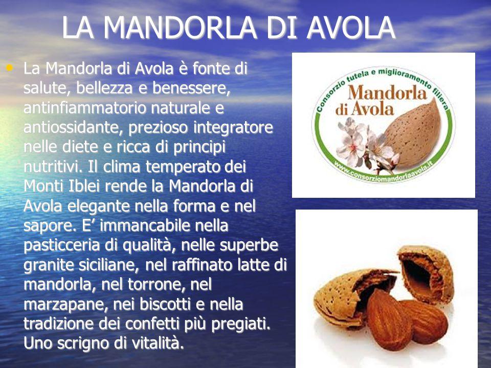 LA MANDORLA DI AVOLA LA MANDORLA DI AVOLA La Mandorla di Avola è fonte di salute, bellezza e benessere, antinfiammatorio naturale e antiossidante, prezioso integratore nelle diete e ricca di principi nutritivi.