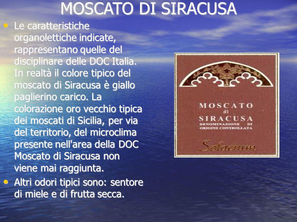 MOSCATO DI SIRACUSA Le caratteristiche organolettiche indicate, rappresentano quelle del disciplinare delle DOC Italia.