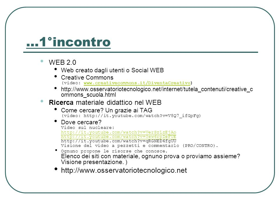 …1°incontro WEB 2.0 Web creato dagli utenti o Social WEB Creative Commons (video: www.creativecommons.it/DiventaCreativo)www.creativecommons.it/Divent