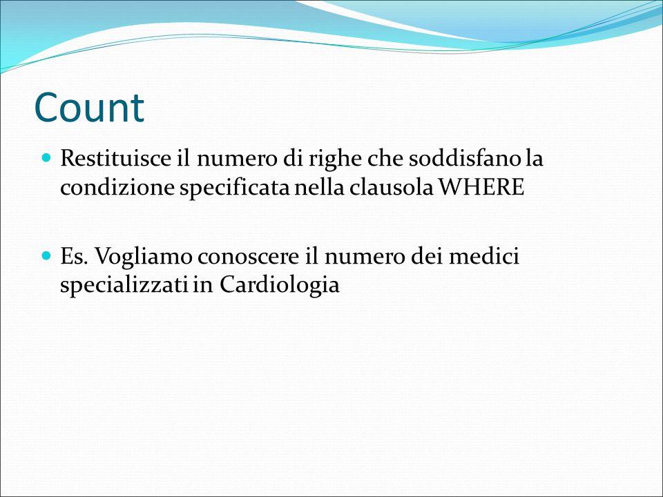 Count Restituisce il numero di righe che soddisfano la condizione specificata nella clausola WHERE Es.