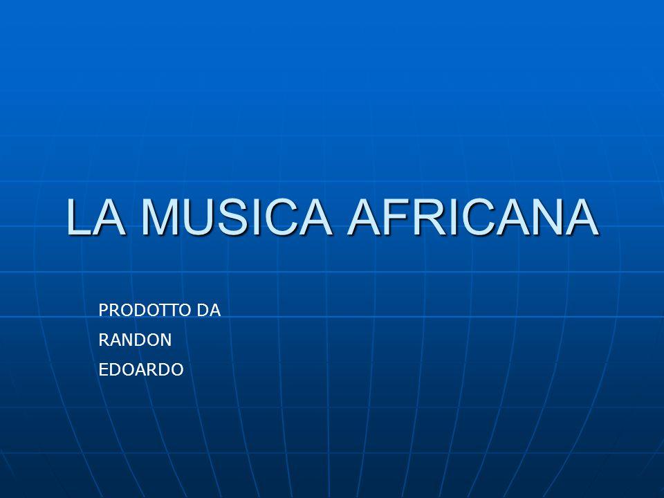 LA MUSICA AFRICANA PRODOTTO DA RANDON EDOARDO