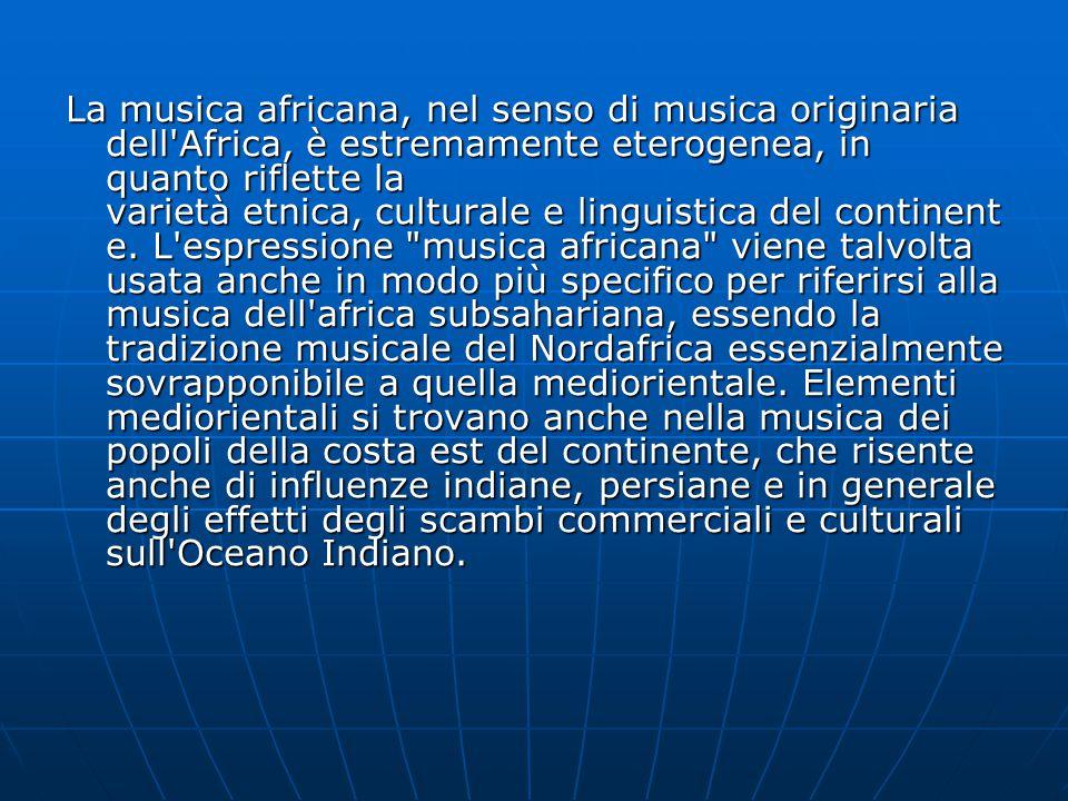 La musica africana, nel senso di musica originaria dell'Africa, è estremamente eterogenea, in quanto riflette la varietà etnica, culturale e linguisti