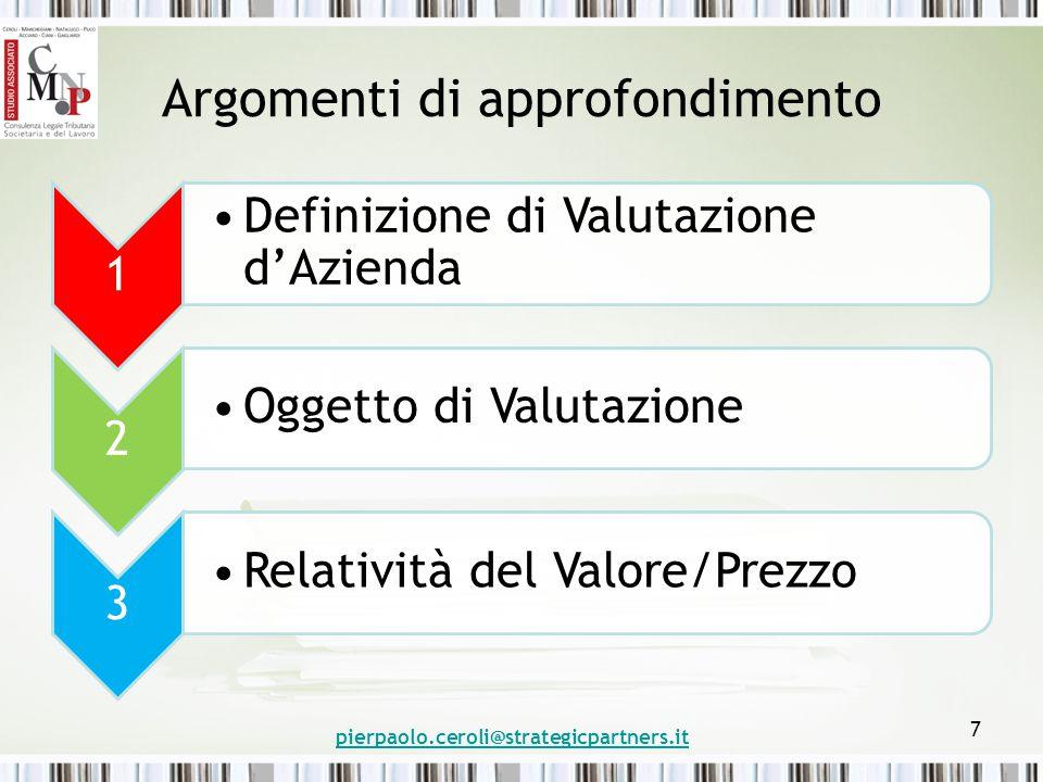 Argomenti di approfondimento 1 Definizione di Valutazione d'Azienda 2 Oggetto di Valutazione 3 Relatività del Valore/Prezzo pierpaolo.ceroli@strategicpartners.it 7