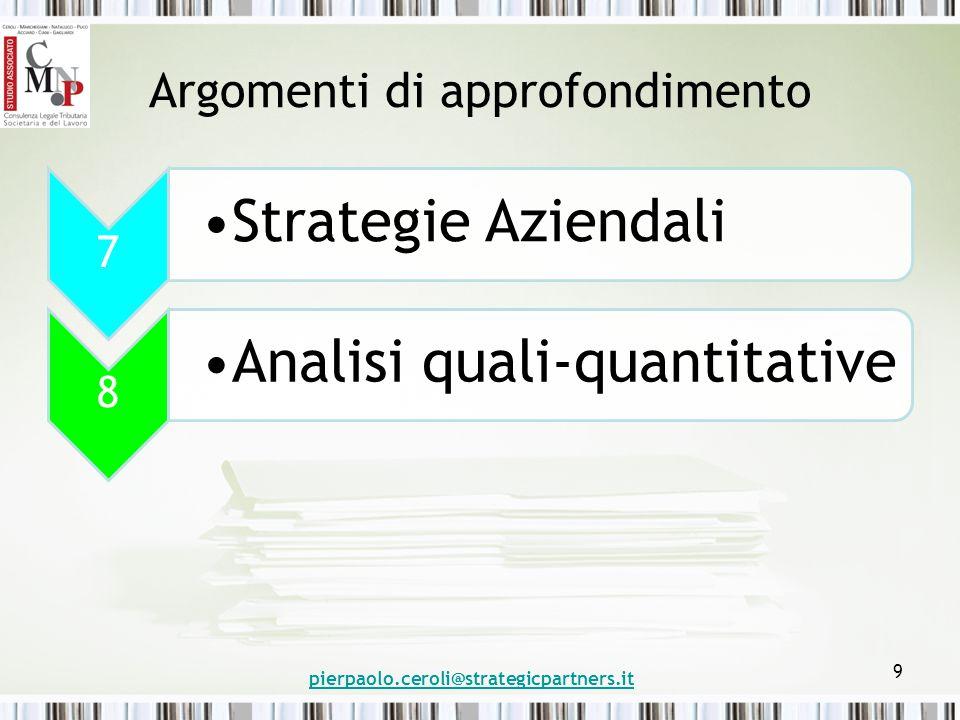 Argomenti di approfondimento 7 Strategie Aziendali 8 Analisi quali-quantitative pierpaolo.ceroli@strategicpartners.it 9